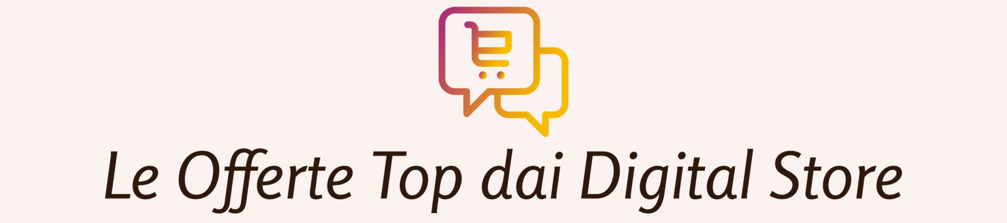 Le Offerte TOP dai Digital Store